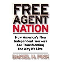 Free Agent Nation: How America's New Independent Workers Are Transforming the Way We Live by Daniel H. Pink (2001-04-23)