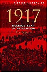 A Brief History of 1917: Russia's Year of Revolution by Roy Bainton (2005-01-11)
