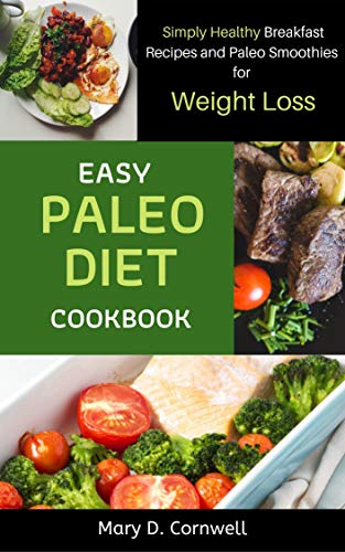 Easy Paleo Diet Cookbook: Simply Healthy Breakfast Recipes and Paleo Smoothies for Weight Loss: Simply Healthy Breakfast Recipes and Paleo Smoothies for Weight Loss (English Edition)