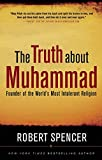 The Truth About Muhammad: Founder of the World's Most Intolerant Religion