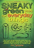 Sneaky Green Uses for Everyday Things: How to Craft Eco-Garments and Sneaky Snack Kits, Create Green Cleaners, and More (Sneaky Books)