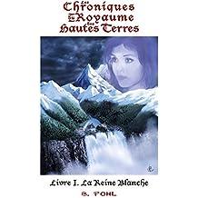 La Reine Blanche (Les Chroniques du Royaume des Hautes Terres t. 1)