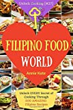 Welcome to Filipino Food World: Unlock EVERY Secret of Cooking Through 500 AMAZING Filipino Recipes (Filipino Cookbook, Filipino Recipe Book. (Unlock Cooking, Cookbook [#27]): Volume 27