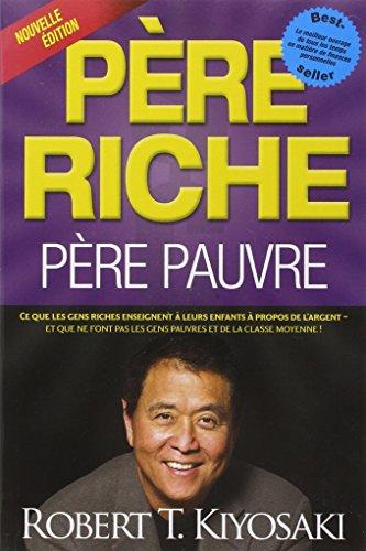 Père riche, père pauvre : Ce que les gens riches enseignent à leurs enfants à propos de l'argent et que ne font pas les gens pauvres et de la classe moyenne ! par Robert Kiyosaki