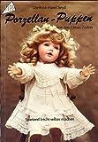 Porzellan-Puppen / Porzellanpuppen wie aus Omas Zeiten spielend leicht selbst machen (5....