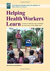 Helping Health Workers Learn: A Book of Methods, Aids, and Ideas for Instructors at the Village Level by David Werner (2012-04-01)