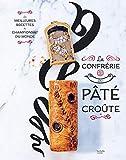 La confrérie du Pâté-croûte: Édition spéciale 10 ans - inclus la recette inédite du champion du monde 2018