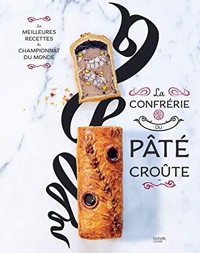 La confrérie du Pâté-croûte: Édition spéciale 10 ans - inclus la recette inédite du champion du monde 2018 par Organisateurs du championnat du monde de Pâté croûte
