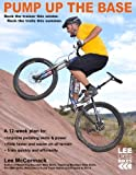 Pump Up the Base: Rock the trainer this winter. Rock the trails this summer.: Volume 1 (Lee Likes Bikes training series)