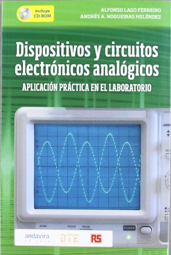 Dispositivos y circuitos electrónicos analógicos.: Aplicación práctica en el laboratorio. Con CD.