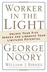 Worker in the Light: Unlock Your Five Senses and Liberate Your Limitless Potential by George Noory (2006-09-19)