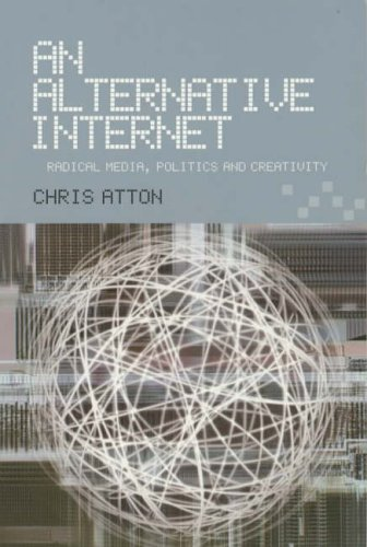 An Alternative Internet: Radical Media, Politics and Creativity by Chris Atton (22-Nov-2004) Paperback