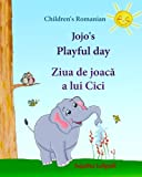 Children's Romanian: Jojo's Playful Day. Ziua de joaca a lui Cici: Children's English-Romanian Picture book (Bilingual Edition),(Romanian Edition). ... Children (Romanian Language - Parallel Text)