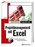 Projektmanagement mit Excel: Projekte budgetieren, planen und steuern (Business & Computing) - Ignatz Schels