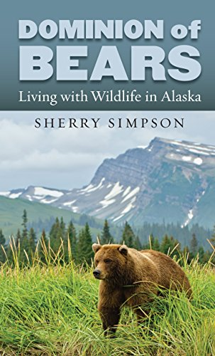Dominion of Bears: Living with Wildlife in Alaska (English Edition) -