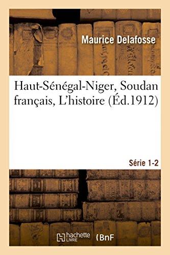 Haut-Sénégal-Niger Soudan français. L'histoire Série 1-2