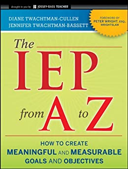 The IEP from A to Z: How to Create Meaningful and Measurable Goals and Objectives par [Twachtman-Cullen, Diane, Twachtman-Bassett, Jennifer]