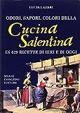 Odori, sapori, colori della cucina salentina in 629 ricette di ieri e di oggi
