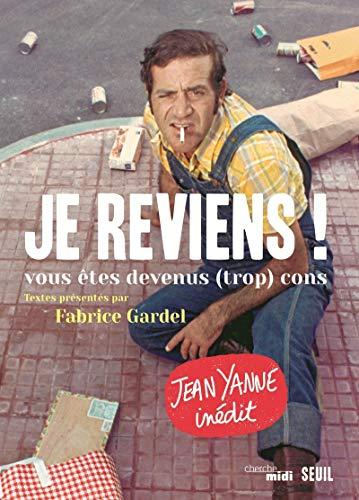 Je reviens ! . Vous êtes devenus (trop) cons par Jean Yanne, Fabrice Gardel