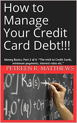 """Descargar How to Manage Your Credit Card Debt!!!: Money Basics; Part 2 of 8 -""""The trick to Credit Cards, minimum payments, interest rates etc."""" (Accounting Basics) Epub"""
