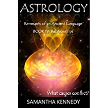 ASTROLOGY: Remnants of an Ancient Language: BOOK IV: Relationships: What causes conflict? (English Edition)
