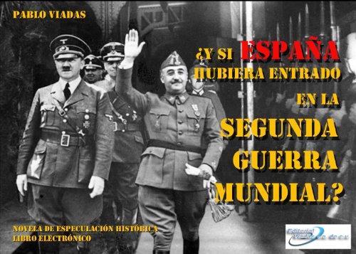 ¿Y si España hubiera entrado en  LA SEGUNDA  GUERRA MUNDIAL? Capitulo I. Operación Félix. por Pablo Viadas
