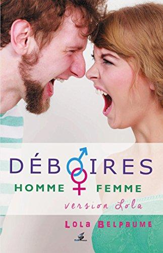 Déboires Homme - Femme: Version Lola par Lola Belpaume