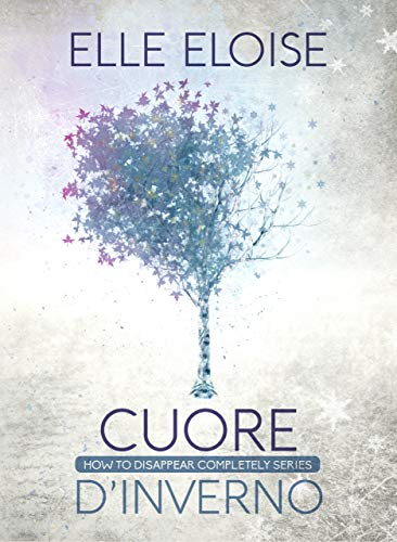 Cuore d'inverno: How to disappear completely series - Volume 1 di [Eloise, Elle]