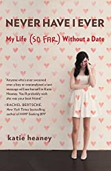 Never Have I Ever: My Life (So Far) Without a Date (English Edition)