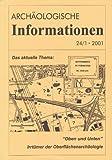 Archäologische Informationen. Bd. 24, Heft 1, 2001. Mitteilungen zur Ur- und Frühgeschichte. Das aktuelle Thema: