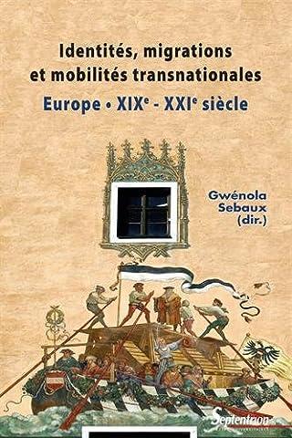 Identités, migrations et mobilités transnationales en europe: Europe (XIXe - XXIe siècle)