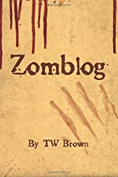Zomblog by TW Brown (2011-11-01)