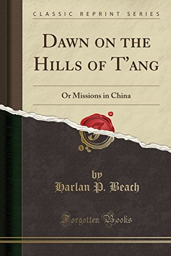 Dawn on the Hills of T'ang: Or Missions in China (Classic Reprint) - Mission Hills Collection