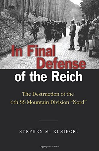 In Final Defense of the Reich: The Destruction of the 6th SS Mountain Divison Nord by Stephen M. Rusiecki (2010-10-15)