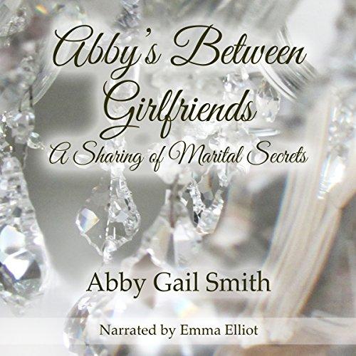 abbys-between-girlfriends-a-sharing-of-marital-secrets