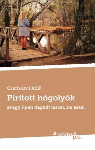Pir?-tott H?3goly?3k: Avagy Ilyen Dagadt Leszel, Ha Eszel by Cserhalmi Ad??l (2014-05-27)