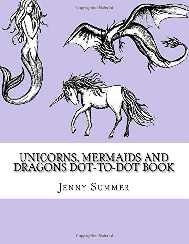 Unicorns, Mermaids and Dragons Dot-To-Dot Book (Dot to Dot Book For Adults)