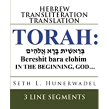 The Torah: Hebrew, English Transliteration and Translation in 3 Line Segments: The first 5 books of the Bible with Hebrew, English Transliteration. Translation in 3 Line Format Line-By-Line