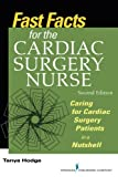 Fast Facts for the Cardiac Surgery Nurse: Caring for Cardiac Surgery Patients in a Nutshell