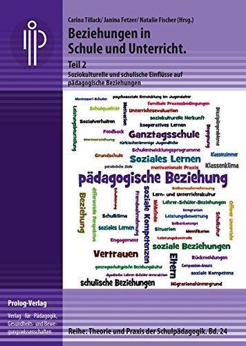 Beziehungen in Schule und Unterricht. Teil 2: Soziokulturelle und schulische Einflüsse auf pädagogische Beziehungen (Theorie und Praxis der ... – Theorie und Praxis der Schulpädagogik)