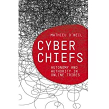 [(Cyberchiefs: Autonomy and Authority in Online Tribes)] [Author: Mathieu O'Neil] published on (April, 2009)