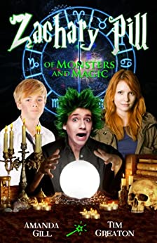 Zachary Pill, Of Monsters and Magic (The Zachary Pill series - book 1 in the wizard dragon epic fantasy) by [Gill, Amanda, Tim Greaton]