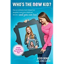 Who's the New Kid?: How an Ordinary Mom Helped Her Daughter Overcome Childhood Obesity -- and You Can Too! by Heidi Bond (2016-05-01)