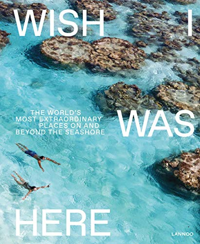 Wish I Was Here: The World's Most Extraordinary Places on and Beyond the Seashore: The world's most extraordinary places at the waterfront por Sebastiaan Bedaux