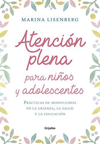 Atención plena para niños y adolescentes: Prácticas de mindfulness en la crianza, la salud y la educación por Marina Lisenberg