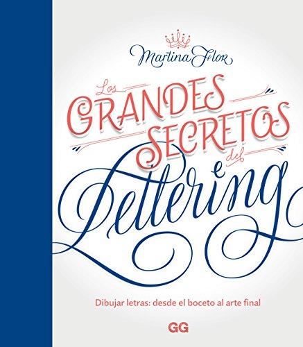 Los grandes secretos del lettering: Dibujar letras: desde el boceto al arte final (GGDIY) por Martina Flor