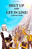 Shut Up And Get In Line! by Catherine Walsh (2009-04-19)