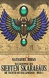 Das Geheimnis des siebten Skarabäus (Die Tochter des Balsamierers, Band 4) - Nathaniel Burns
