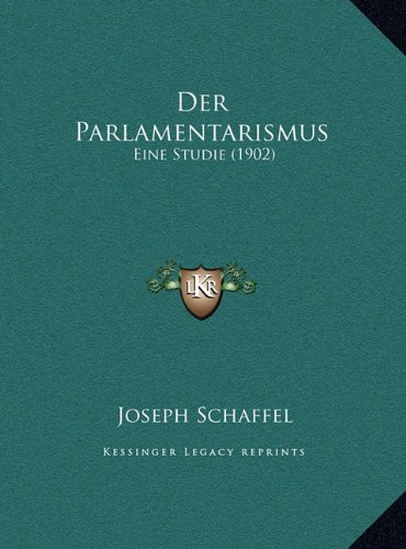 Der Parlamentarismus: Eine Studie (1902)