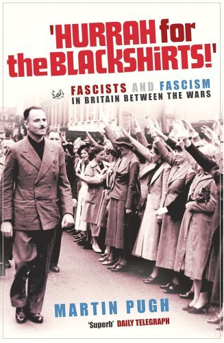 Hurrah For The Blackshirts!: Fascists and Fascism in Britain Between the Wars by Martin Pugh (30-Mar-2006) Paperback